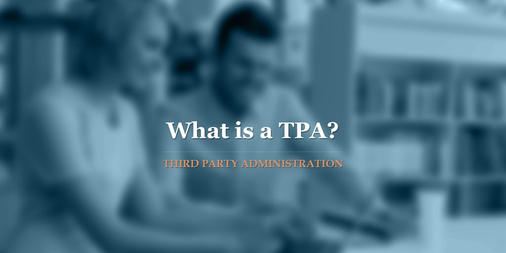 What is a Third Party Administrator (TPA)?