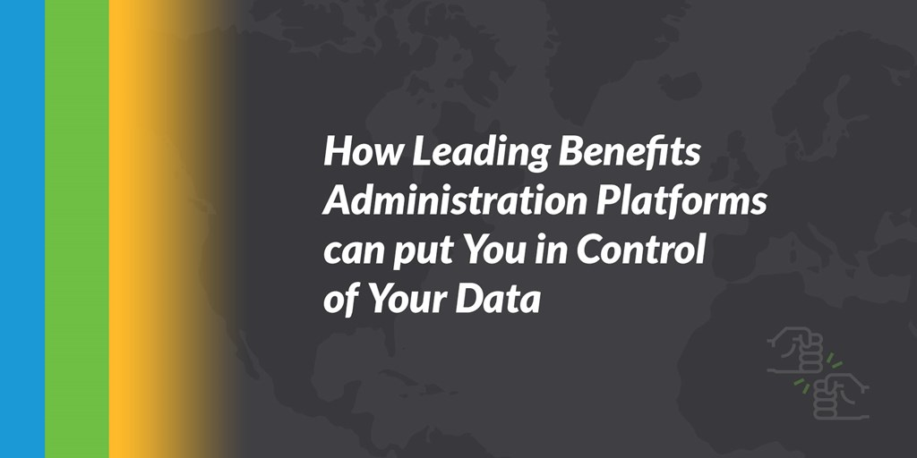 How Leading Benefits Administration Platforms can put You in Control of Your Data