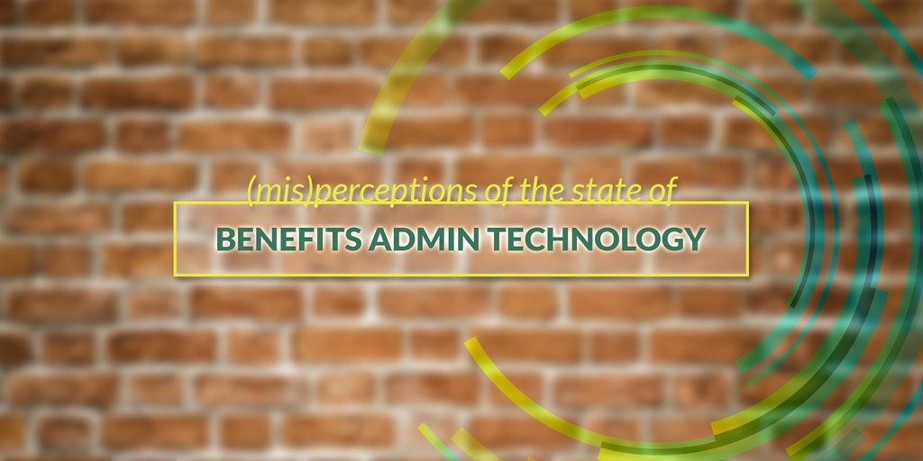 (Mis)perceptions of the State of Benefits Admin Technology