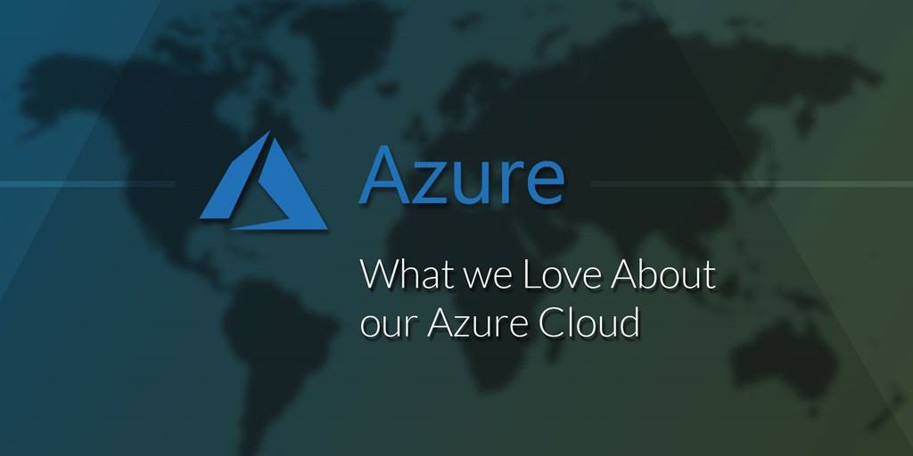 What we Love About our Azure Cloud