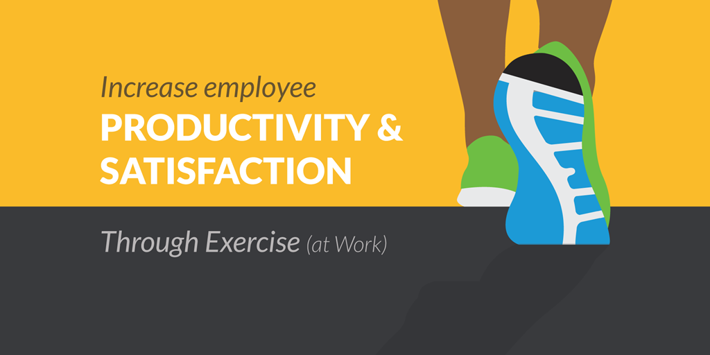 Increase Employee Productivity and Satisfaction Through Exercise (at Work)